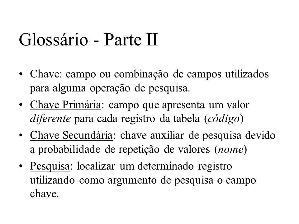 Glossário - Parte IIChave: campo ou combinação de campos utilizados para alguma operação de pesquisa.