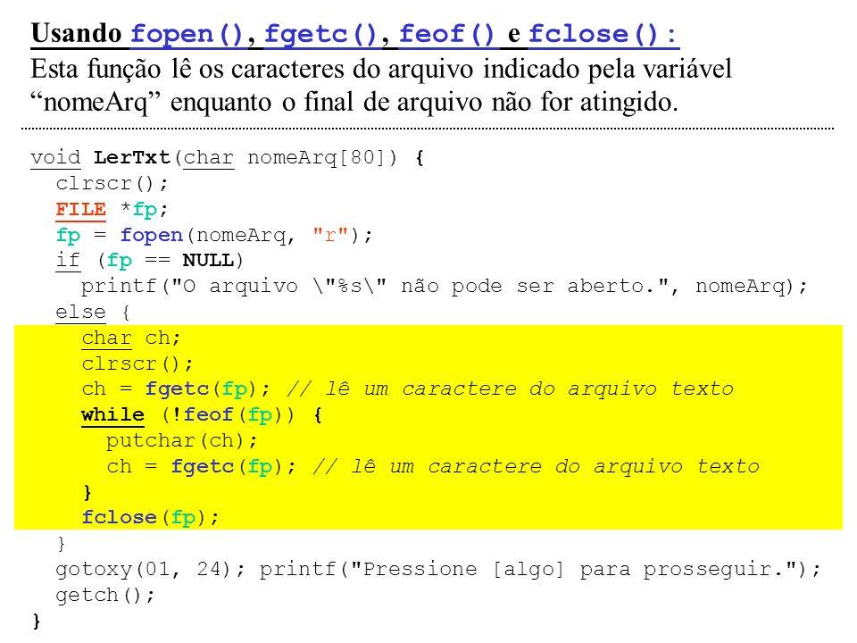 Usando fopen(), fgetc(), feof() e fclose():