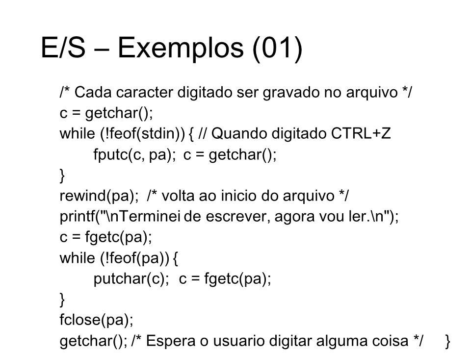 E/S – Exemplos (01) /* Cada caracter digitado ser gravado no arquivo */ c = getchar(); while (!feof(stdin)) { // Quando digitado CTRL+Z.