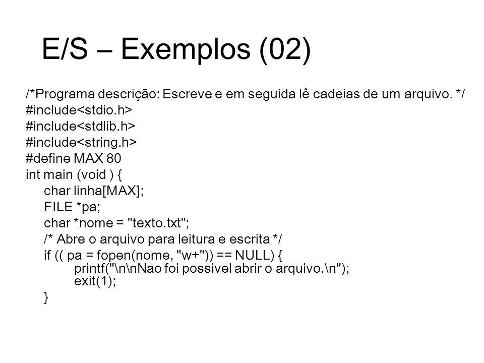 E/S – Exemplos (02) /*Programa descrição: Escreve e em seguida lê cadeias de um arquivo. */ #include<stdio.h>