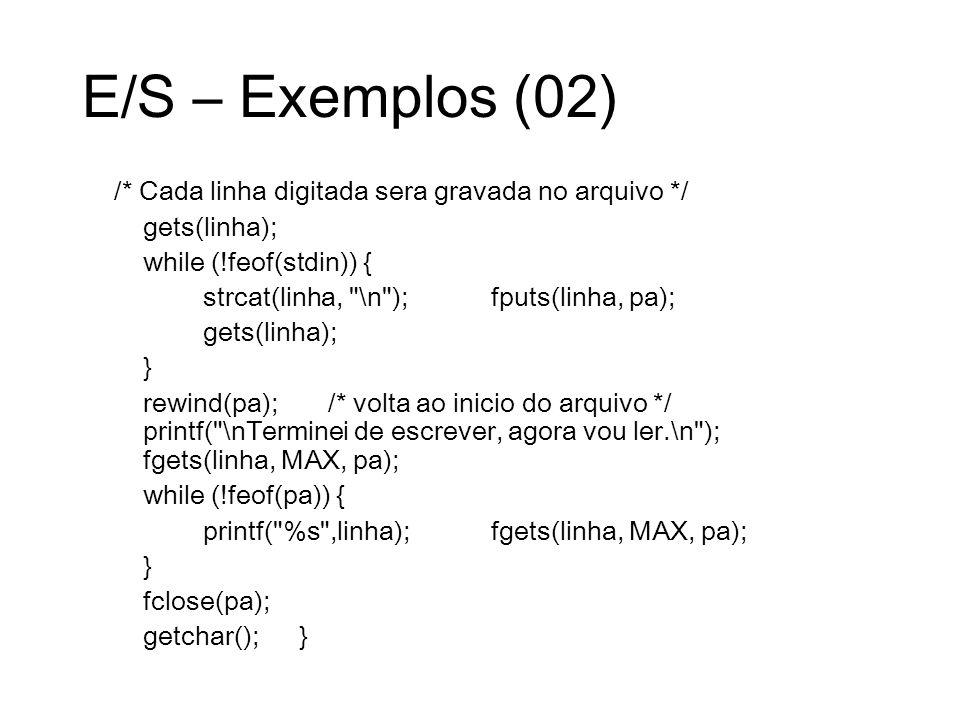 E/S – Exemplos (02) /* Cada linha digitada sera gravada no arquivo */