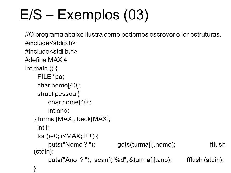 E/S – Exemplos (03) //O programa abaixo ilustra como podemos escrever e ler estruturas. #include<stdio.h>