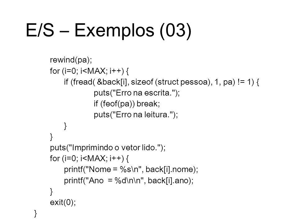E/S – Exemplos (03) rewind(pa); for (i=0; i<MAX; i++) {