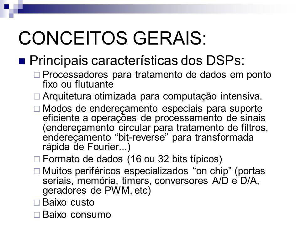 CONCEITOS GERAIS: Principais características dos DSPs:
