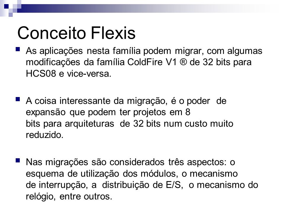 Conceito Flexis As aplicações nesta família podem migrar, com algumas modificações da família ColdFire V1 ® de 32 bits para HCS08 e vice-versa.