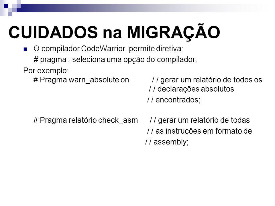 CUIDADOS na MIGRAÇÃO O compilador CodeWarrior permite diretiva: