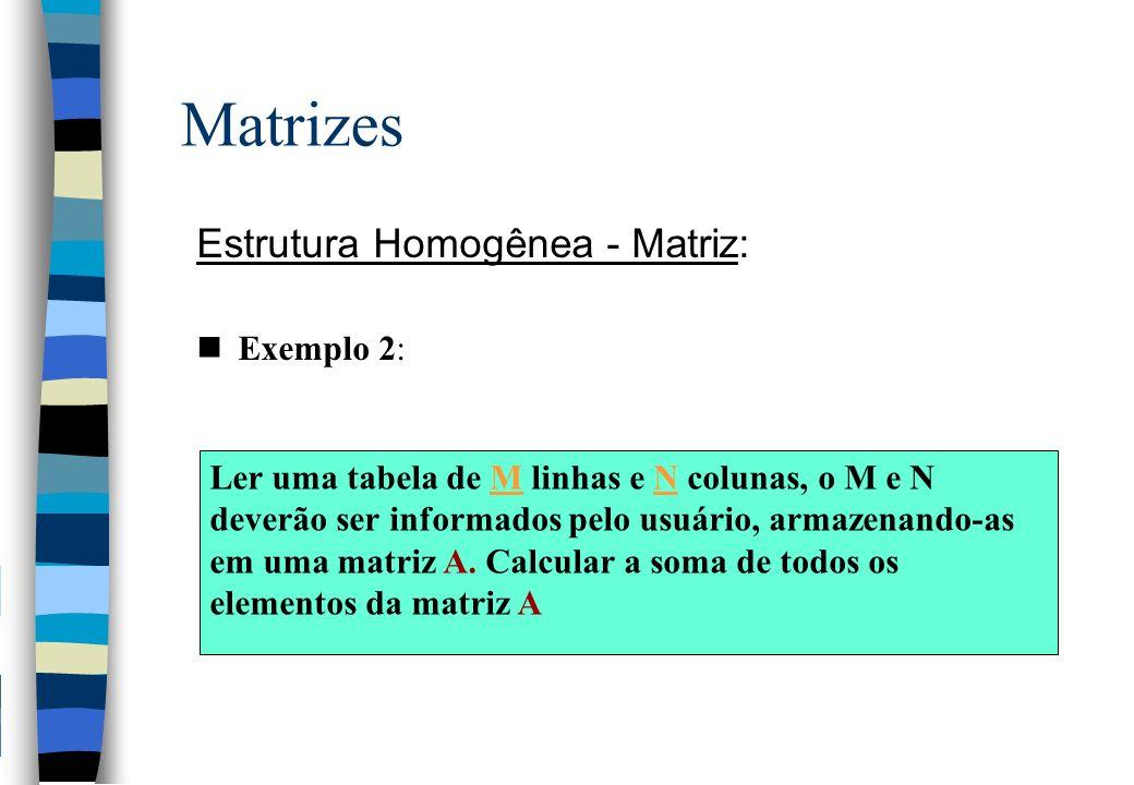 Matrizes Estrutura Homogênea - Matriz: Exemplo 2: