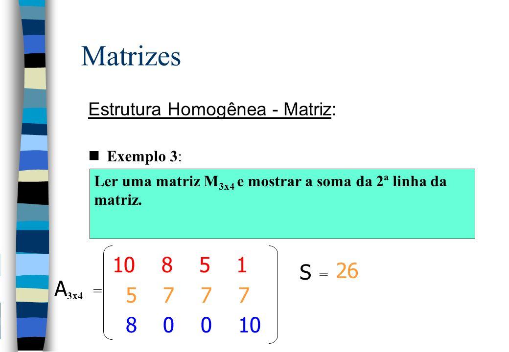 Matrizes Estrutura Homogênea - Matriz: Exemplo 3: Ler uma matriz M3x4 e mostrar a soma da 2ª linha da matriz.