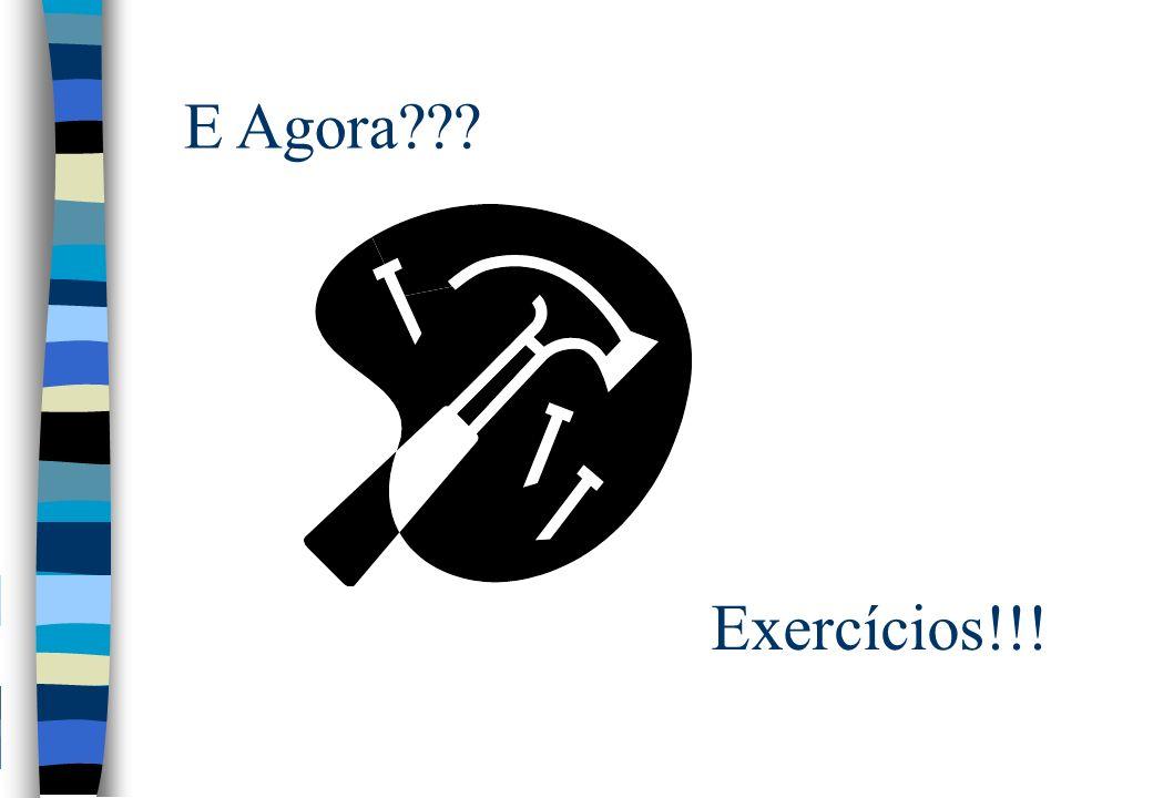 E Agora Exercícios!!!
