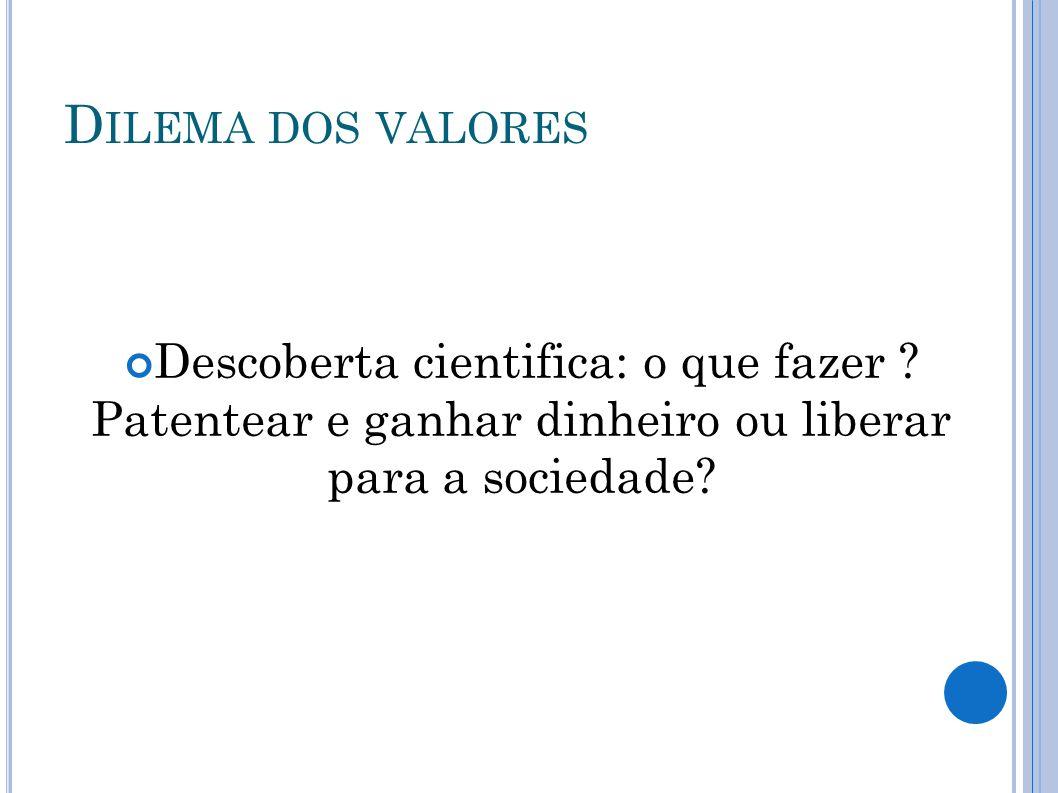 Dilema dos valores Descoberta cientifica: o que fazer .