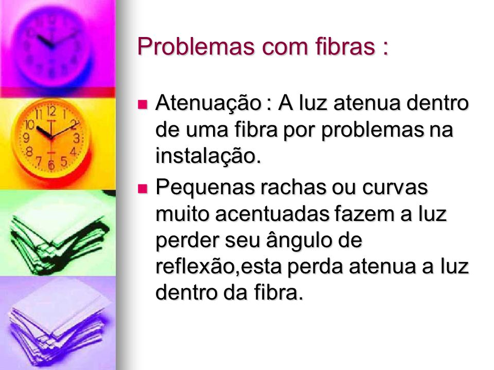 Problemas com fibras :Atenuação : A luz atenua dentro de uma fibra por problemas na instalação.