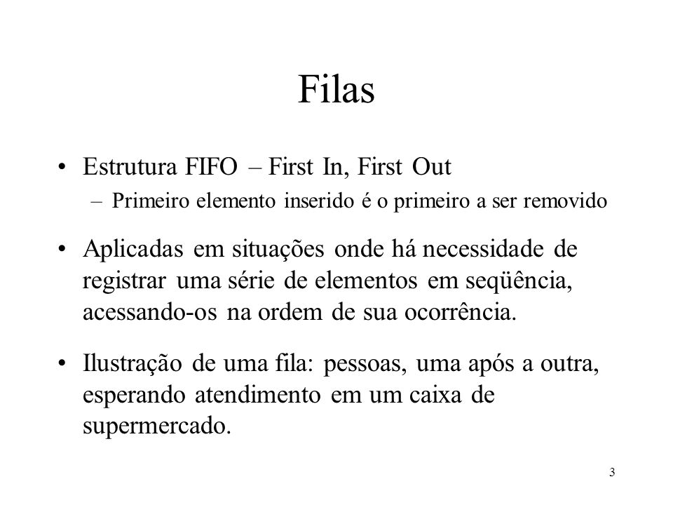 Filas Estrutura FIFO – First In, First Out