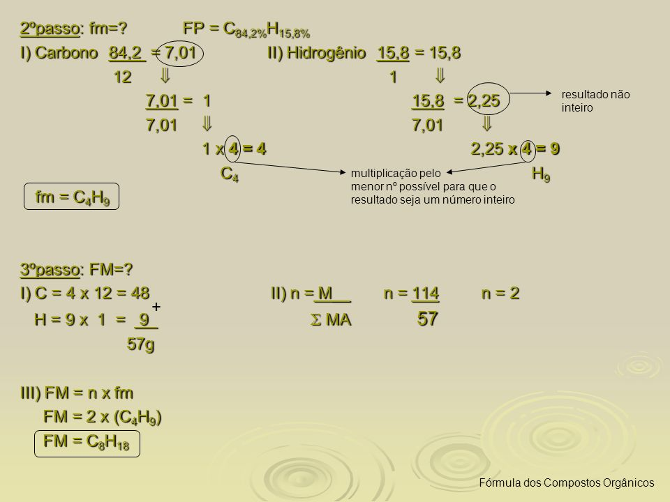 I) Carbono 84,2 = 7,01 II) Hidrogênio 15,8 = 15,8 12  1 