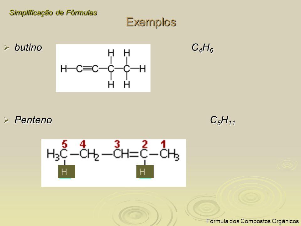 Exemplos butino C4H6 Penteno C5H11 H H Simplificação de Fórmulas