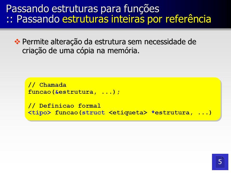 Passando estruturas para funções :: Passando estruturas inteiras por referência
