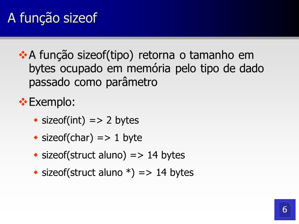 A função sizeofA função sizeof(tipo) retorna o tamanho em bytes ocupado em memória pelo tipo de dado passado como parâmetro.