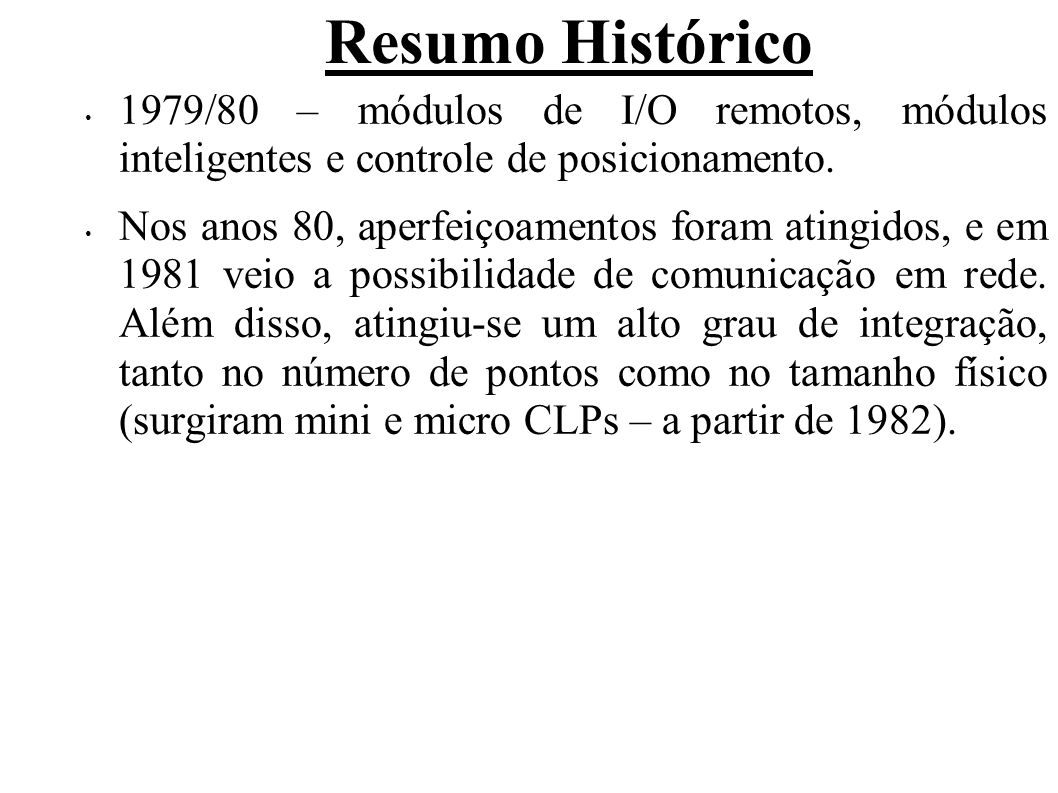Resumo Histórico 1979/80 – módulos de I/O remotos, módulos inteligentes e controle de posicionamento.