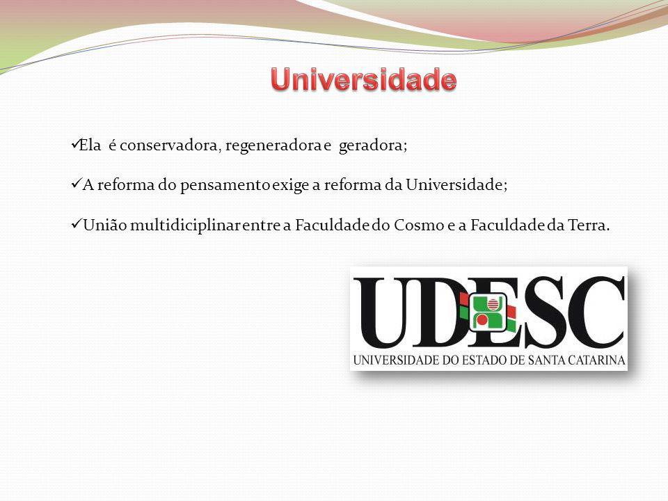 Universidade Ela é conservadora, regeneradora e geradora;