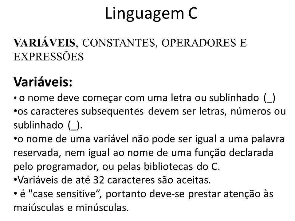 Linguagem C Variáveis: VARIÁVEIS, CONSTANTES, OPERADORES E EXPRESSÕES
