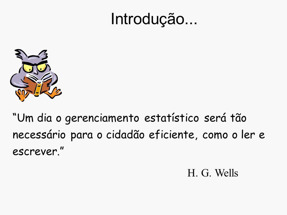 Introdução... Um dia o gerenciamento estatístico será tão necessário para o cidadão eficiente, como o ler e escrever.