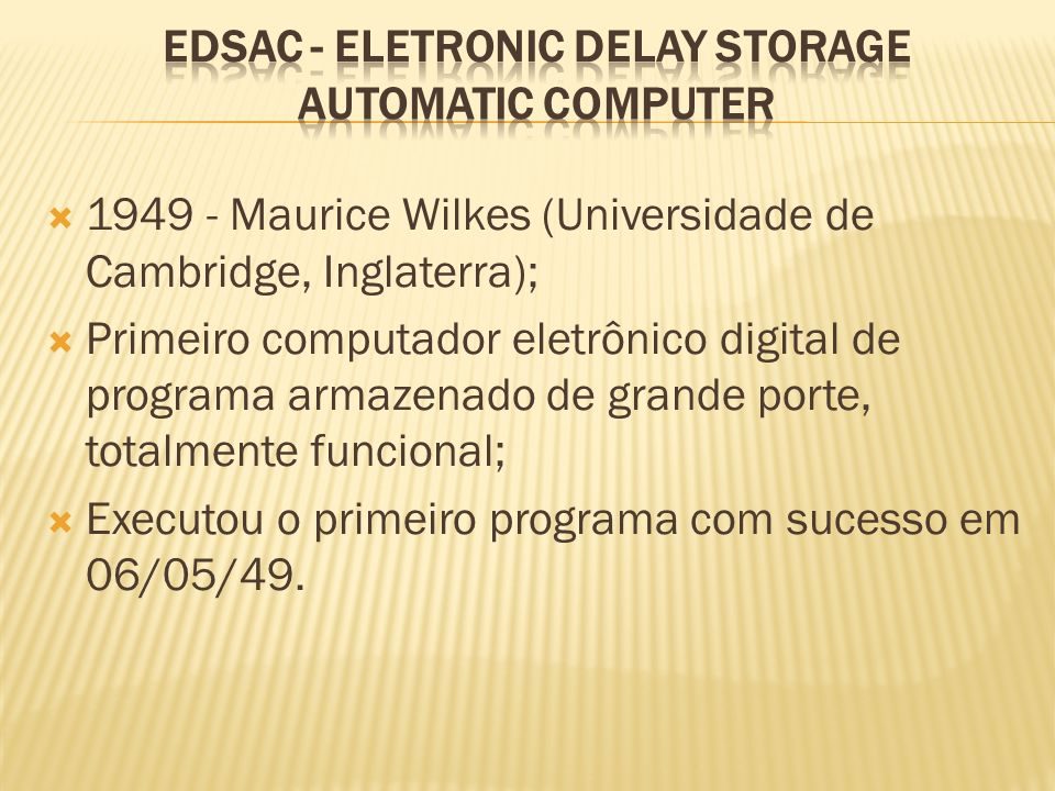 EDSAC - Eletronic Delay Storage Automatic Computer