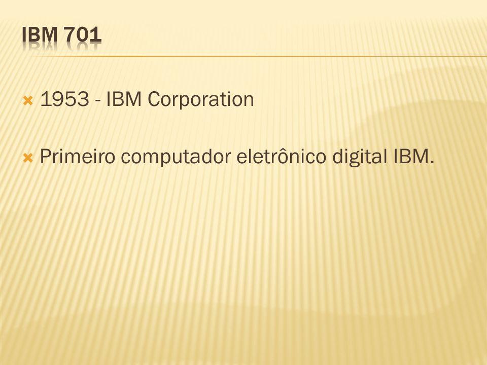 IBM 701 1953 - IBM Corporation Primeiro computador eletrônico digital IBM.