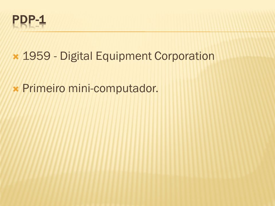 PDP-1 1959 - Digital Equipment Corporation Primeiro mini-computador.
