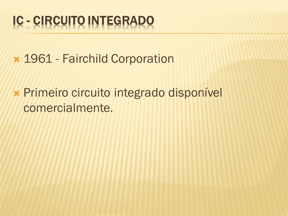 IC - CIRCUITO INTEGRADO