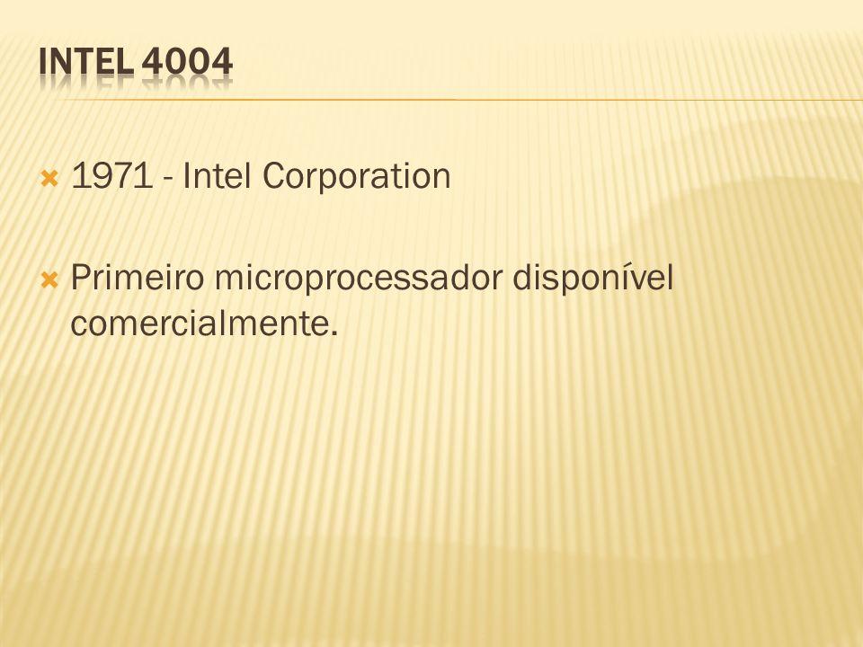 INTEL 4004 1971 - Intel Corporation Primeiro microprocessador disponível comercialmente.