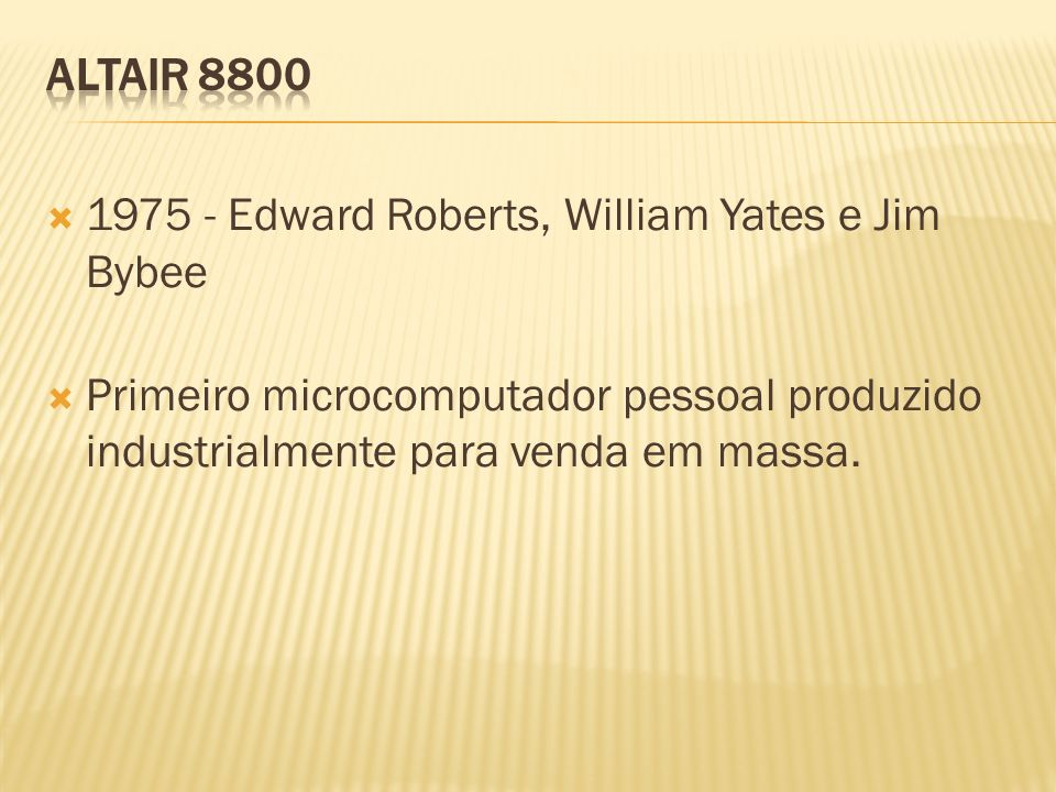 ALTAIR 8800 1975 - Edward Roberts, William Yates e Jim Bybee.