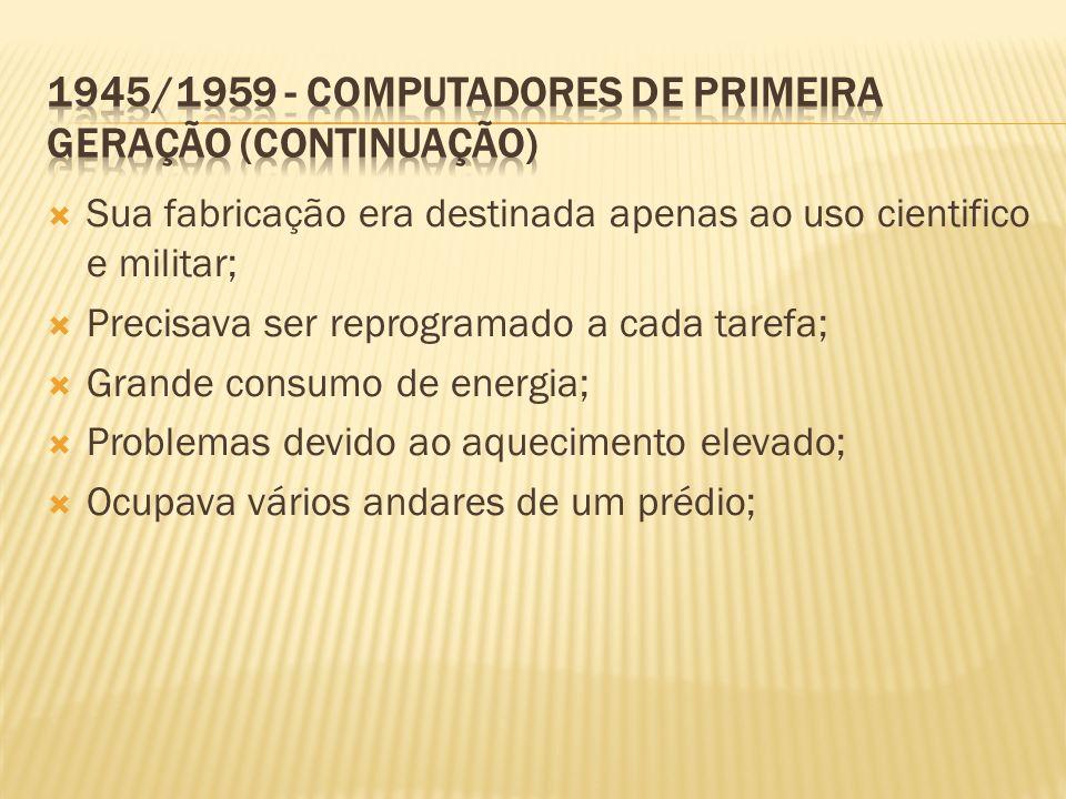 1945 /1959 - Computadores de primeira geração (continuação)