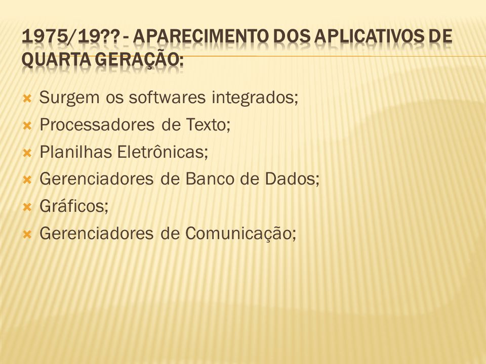 1975/19 - Aparecimento dos aplicativos de quarta geração: