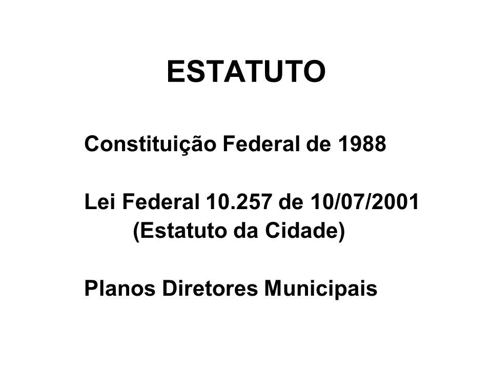 ESTATUTO Constituição Federal de 1988 Lei Federal 10.257 de 10/07/2001