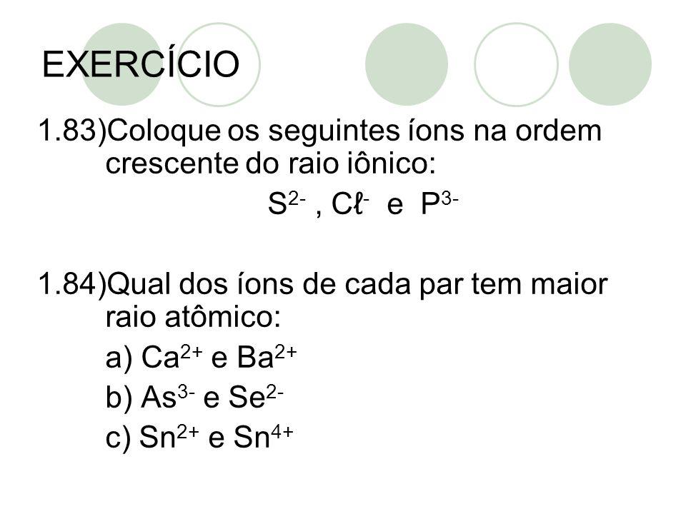 EXERCÍCIO 1.83)Coloque os seguintes íons na ordem crescente do raio iônico: S2- , Cℓ- e P3-