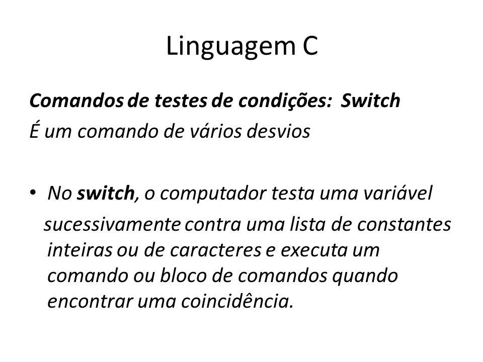 Linguagem C Comandos de testes de condições: Switch