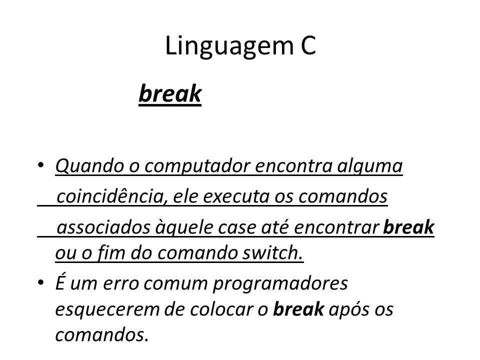 Linguagem C break Quando o computador encontra alguma