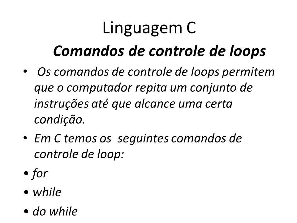 Linguagem C Comandos de controle de loops