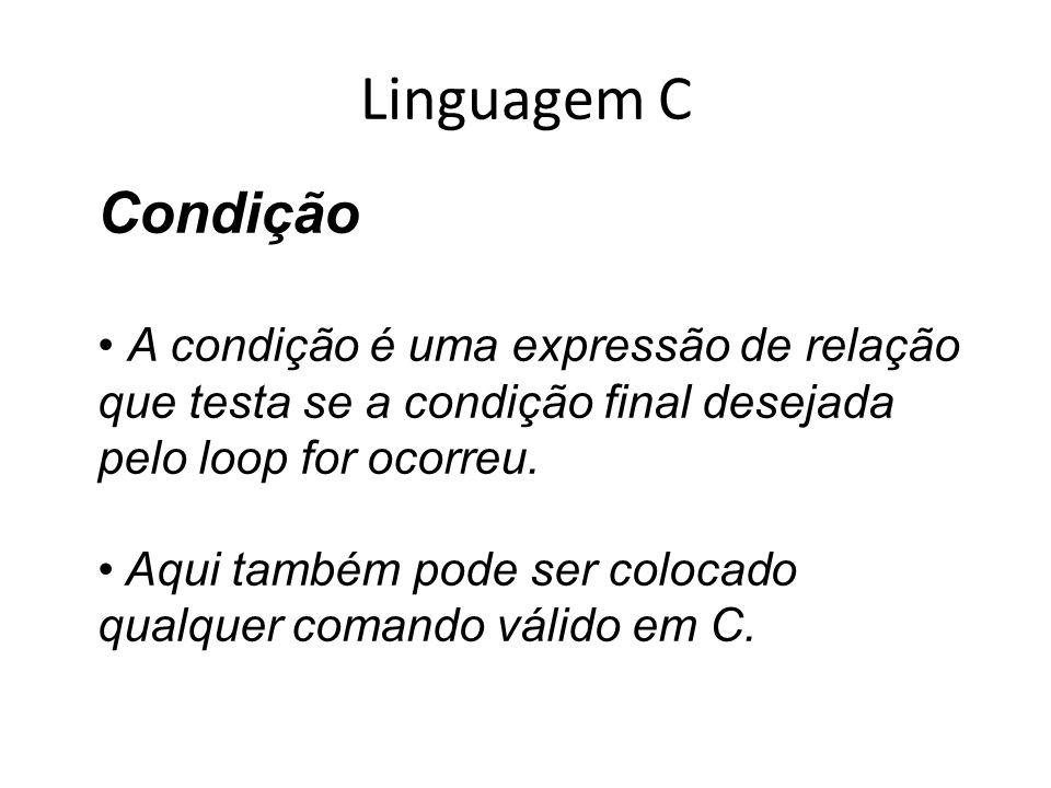 Linguagem C Condição A condição é uma expressão de relação