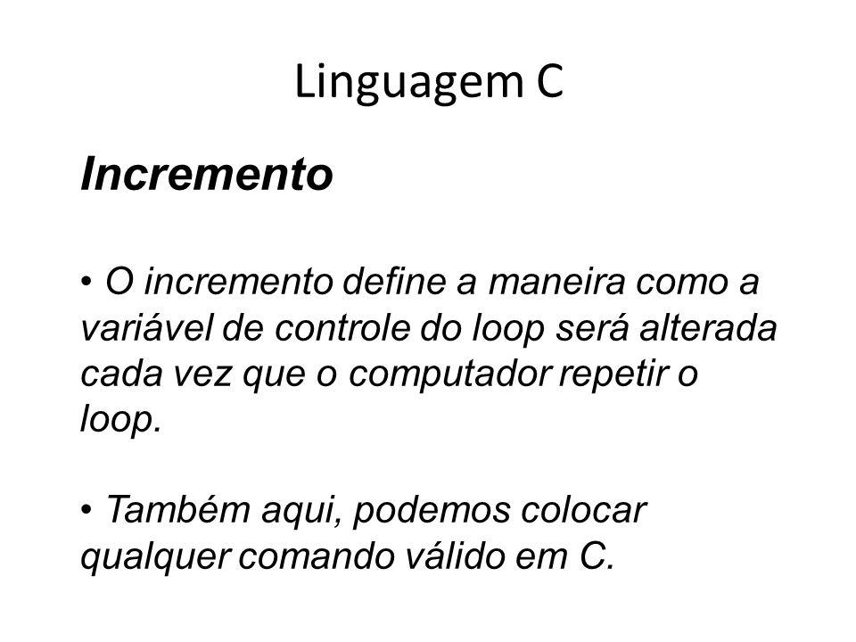 Linguagem C Incremento O incremento define a maneira como a
