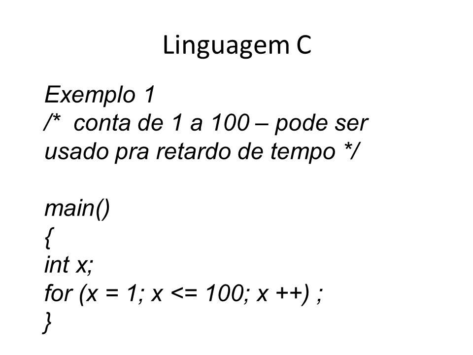 Linguagem C Exemplo 1. /* conta de 1 a 100 – pode ser usado pra retardo de tempo */ main() { int x;