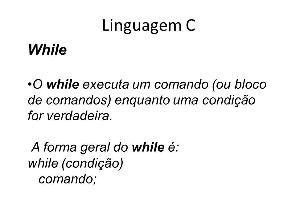 Linguagem C While O while executa um comando (ou bloco