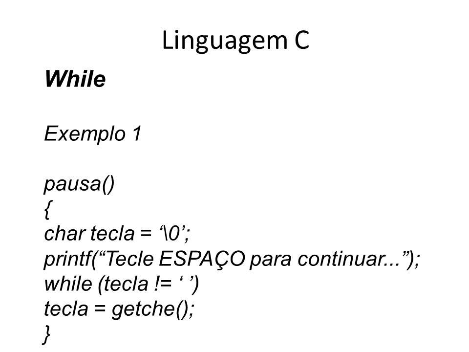 Linguagem C While Exemplo 1 pausa() { char tecla = '\0';