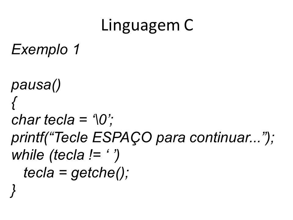Linguagem C Exemplo 1 pausa() { char tecla = '\0';