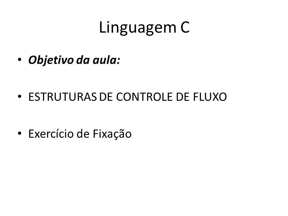 Linguagem C Objetivo da aula: ESTRUTURAS DE CONTROLE DE FLUXO