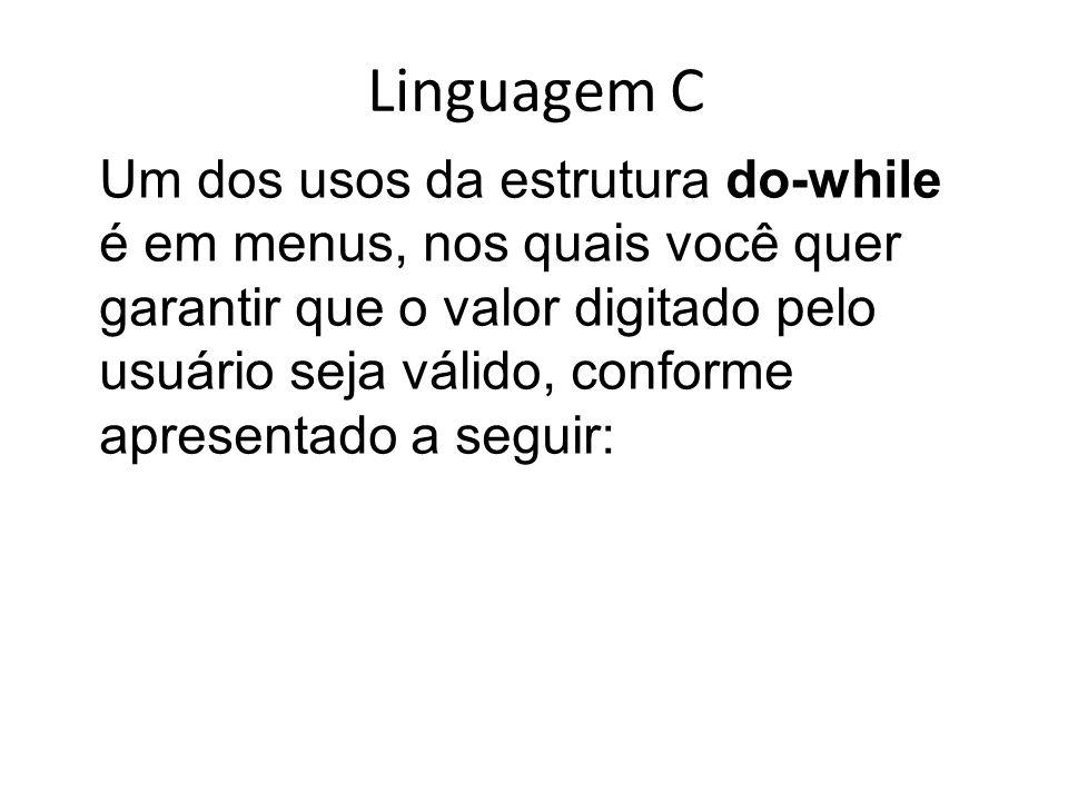 Linguagem C Um dos usos da estrutura do-while é em menus, nos quais você quer.