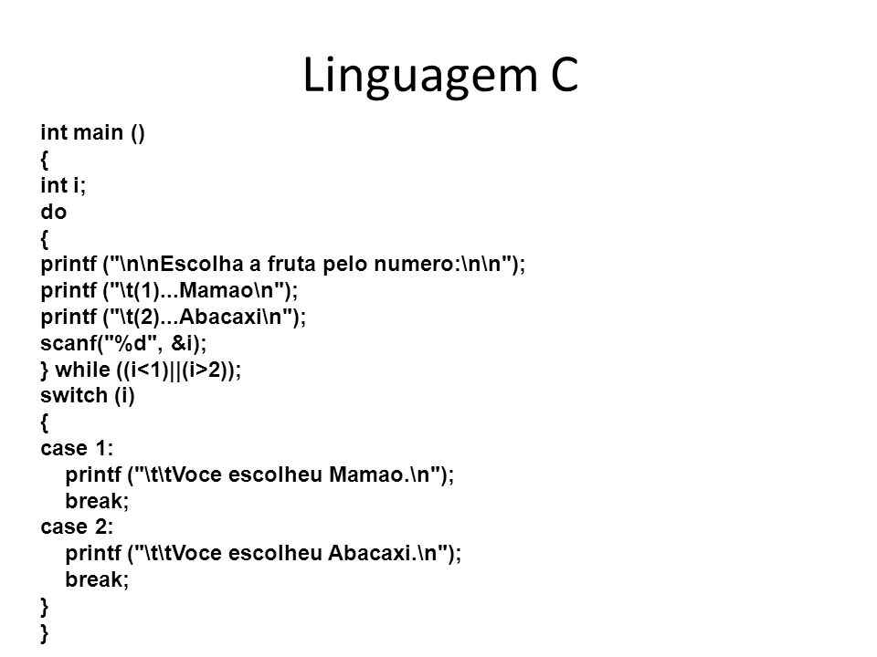 Linguagem C int main () { int i; do