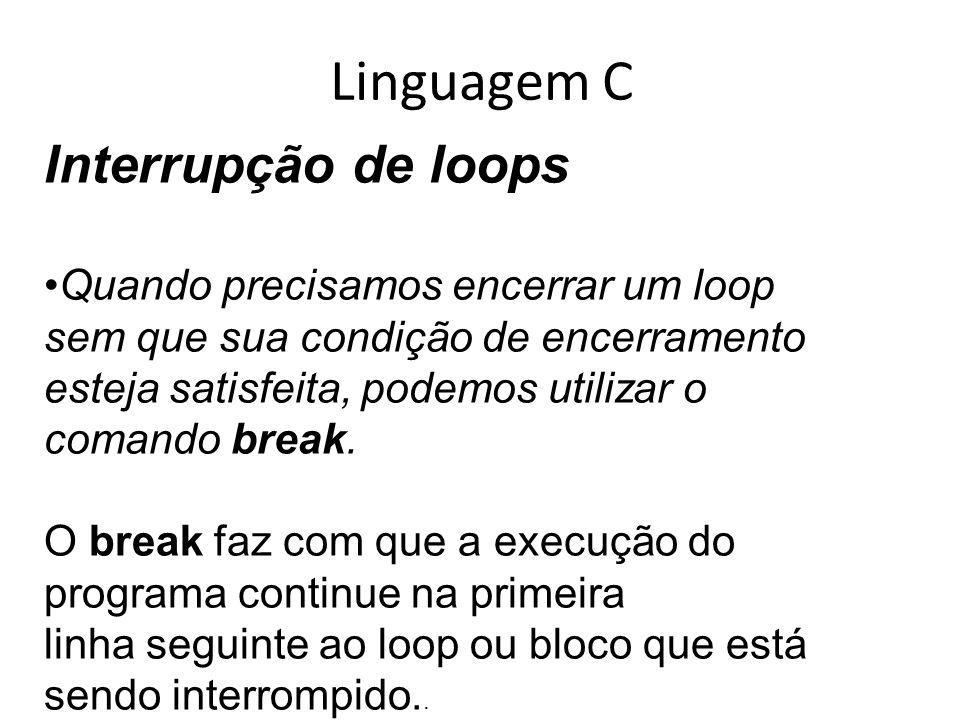 Linguagem C Interrupção de loops Quando precisamos encerrar um loop