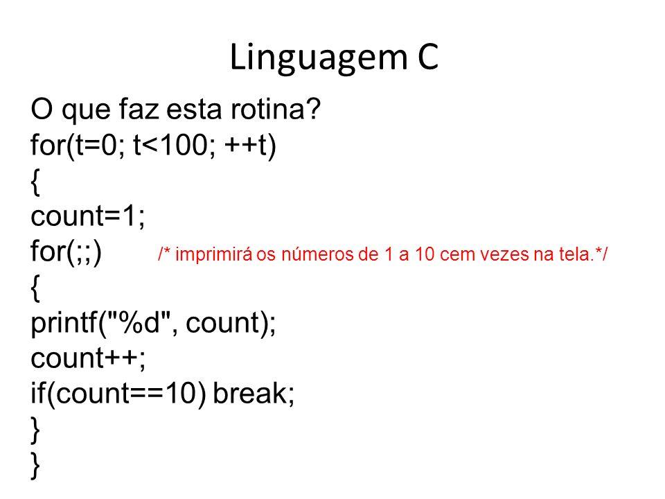 Linguagem C O que faz esta rotina for(t=0; t<100; ++t) { count=1;
