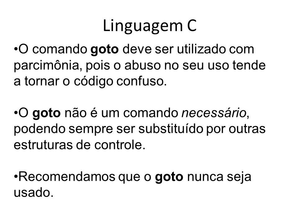 Linguagem C O comando goto deve ser utilizado com parcimônia, pois o abuso no seu uso tende a tornar o código confuso.