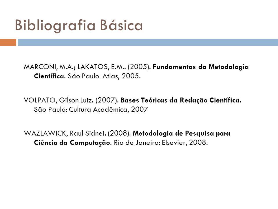 Bibliografia BásicaMARCONI, M.A.; LAKATOS, E.M.. (2005). Fundamentos da Metodologia Científica. São Paulo: Atlas, 2005.